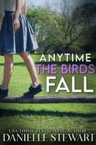 Anytime the Birds Fall ebook by Danielle Stewart