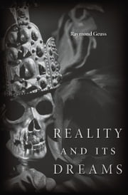 Reality and Its Dreams ebook by Raymond Geuss