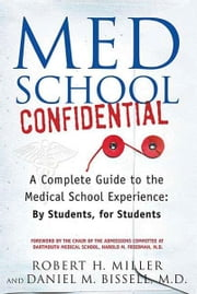 Med School Confidential - A Complete Guide to the Medical School Experience: By Students, for Students ebook by Robert H. Miller, Dan Bissell, M.D.