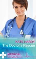 The Doctor's Rescue (Mills & Boon Medical) ebook by Kate Hardy