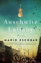 Auschwitz Lullaby - A Novel ebook by Mario Escobar