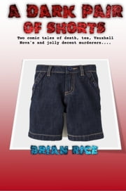 A Dark Pair Of Shorts ebook by Brian Rice
