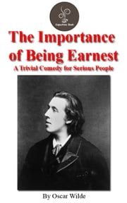 The importance of being Earnest; a trivial comedy for serious people (FREE Audiobook Included!) ebook by Oscar Wilde