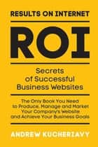Results on Internet (Roi) - Secrets of Successful Business Websites ebook by Andrew Kucheriavy
