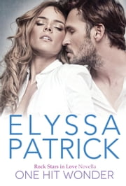 One Hit Wonder (Rock Stars in Love 2) ebook by Elyssa Patrick