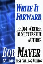 Write It Forward ebook by Bob Mayer