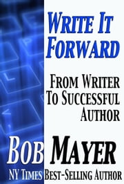 Write It Forward - From Writer to Successful Author ebook by Bob Mayer