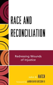 Race and Reconciliation - Redressing Wounds of Injustice ebook by John B. Hatch,Aaron David Gresson III