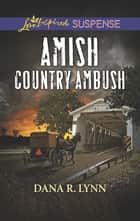 Amish Country Ambush - Faith in the Face of Crime ebook by Dana R. Lynn