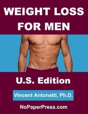 Weight Loss for Men - U.S. Edition ebook by Vincent Antonetti, Ph.D.