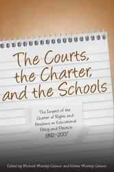 The Courts, the Charter, and the Schools - The Impact of the Charter of Rights and Freedoms on Educational Policy and Practice, 1982-2007 ebook by