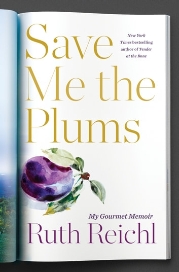 Save Me the Plums - My Gourmet Years ebook by Ruth Reichl