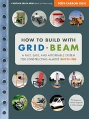 How To Build With Grid Beam ebook by Phil Jergensen Richard Jergensen and Wilma Keppel