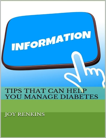 Tips That Can Help You Manage Diabetes ebook by Joy Renkins