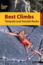 Best Climbs Tahquitz and Suicide Rocks ebook by Bob Gaines