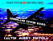 Greenland Tower xoxo - adorably light ebook by Farrell Hamann