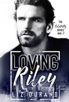 Loving Riley ebook by Liz Durano