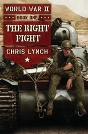 World War II Book 1: The Right Fight ebook by Chris Lynch