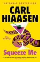 Squeeze Me - A novel ebook by Carl Hiaasen