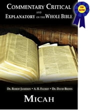 Commentary Critical and Explanatory - Book of Micah ebook by Dr. Robert Jamieson,A.R. Fausset,Dr. David Brown