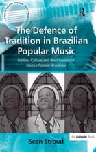 The Defence of Tradition in Brazilian Popular Music ebook by Sean Stroud