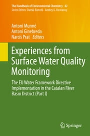 Experiences from Surface Water Quality Monitoring - The EU Water Framework Directive Implementation in the Catalan River Basin District (Part I) ebook by Antoni Munné,Antoni Ginebreda,Narcís Prat