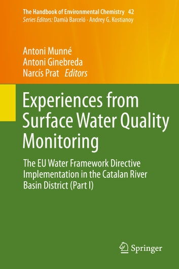 Experiences from Surface Water Quality Monitoring - The EU Water Framework Directive Implementation in the Catalan River Basin District (Part I) ebook by