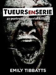 Tueurs en série - 41 portraits de serial killers ebook by Emily TIBBATTS