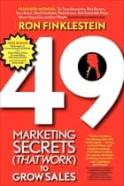 49 Marketing Secrets (That Work) to Grow Sales ebook by Ron Finklestein