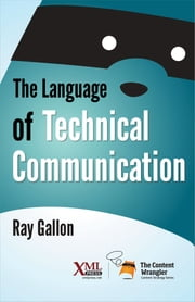 The Language of Technical Communication ebook by Ray Gallon