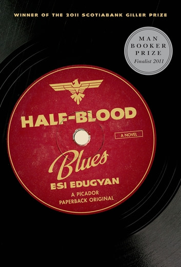 Half-Blood Blues - A Novel ebook by Esi Edugyan