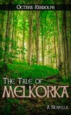 The Tale of Melkorka: A Novella ebook by Octavia Randolph