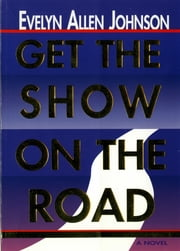 Get The Show On The Road ebook by Evelyn Allen Johnson