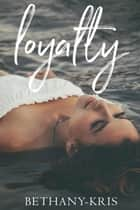 Loyalty - John + Siena, #1 ebook by Bethany-Kris