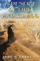 A Desert of Fire and Glass ebook by James Tallett