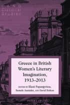 Greece in British Women's Literary Imagination, 1913–2013 ebook by David Holton, Semele Assinder, Eleni Papargyriou