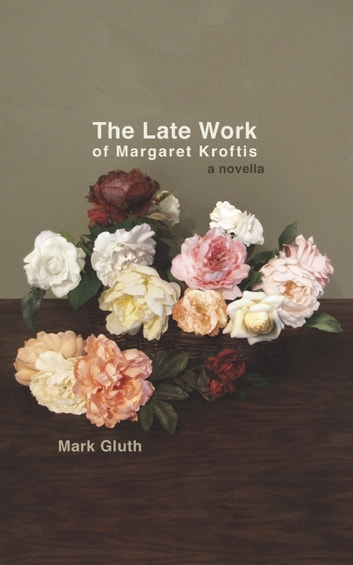 The Late Work of Margaret Kroftis ebook by Mark Gluth