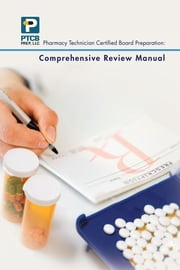 Pharmacy Technician Certified Board Preparation: Comprehensive Review Manual - Comprehensive Review Manual ebook by Anne Nguyen