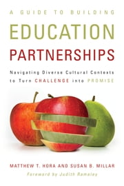 A Guide to Building Education Partnerships - Navigating Diverse Cultural Contexts to Turn Challenge into Promise ebook by Matthew T. Hora,Susan B. Millar,Judith A. Ramaley