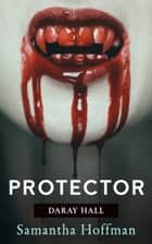 The Protector (Daray Hall #2) ebook by Samantha Hoffman