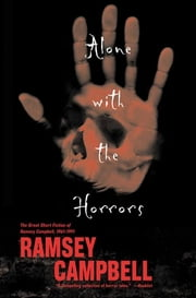 Alone with the Horrors - The Great Short Fiction of Ramsey Campbell 1961-1991 ebook by Ramsey Campbell