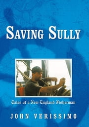Saving Sully - Tales of a New England Fisherman ebook by John Verissimo