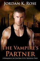 The Vampire's Partner - A Romance In Central City, Novella Two ebook by Jordan K. Rose