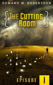 The Cutting Room: Episode I ebook by Edward W. Robertson
