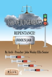 Log of Judgments ebook by Arch-Preacher John Wesley Ellis I