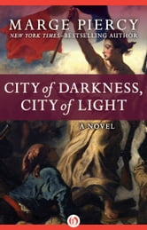 City of Darkness, City of Light - A Novel ebook by Marge Piercy