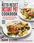The Keto Reset Instant Pot Cookbook - Reboot Your Metabolism with Simple, Delicious Ketogenic Diet Recipes for Your Electric Pressure Cooker eBook by Mark Sisson, Lindsay Taylor, Layla McGowan