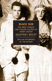 Black Sun - The Brief Transit and Violent Eclipse of Harry Crosby ebook by Geoffrey Wolff,Geoffrey Wolff