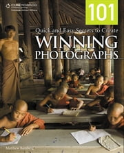 101 Quick and Easy Secrets to Create Winning Photographs ebook by Matthew Bamberg