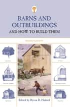 Barns and Outbuildings - And How to Build Them ebook by Byron D. Halsted